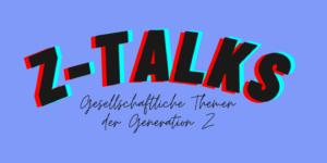 """blauer Hintergrund mit dem Text """"Z-Talks - Gesellschaftliche Themen der Generation Z"""""""